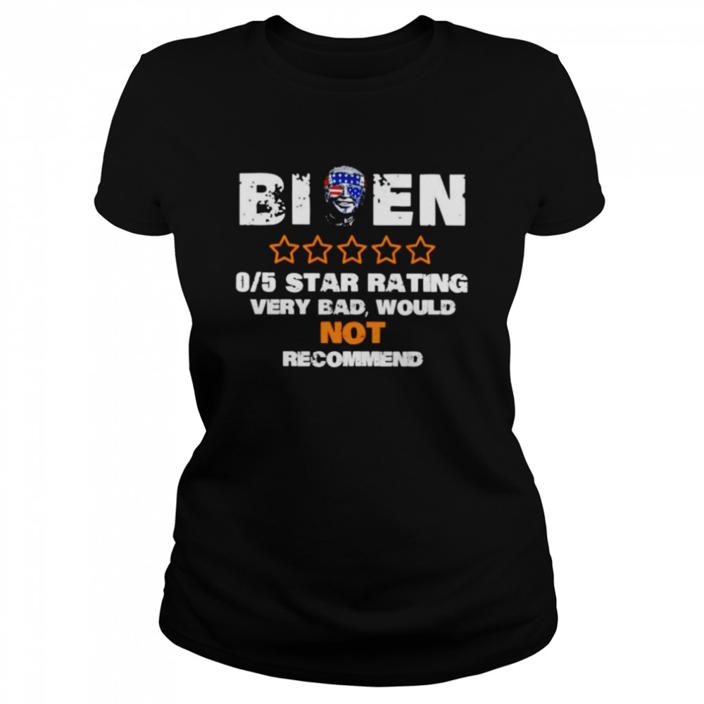 biden 05 star rating very bad would not recommend shirt classic womens t shirt