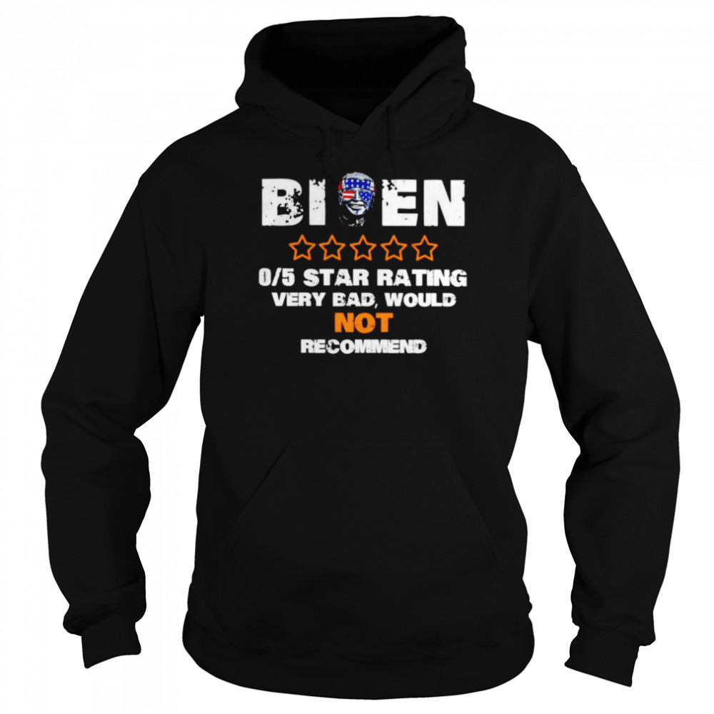 biden 05 star rating very bad would not recommend shirt unisex hoodie