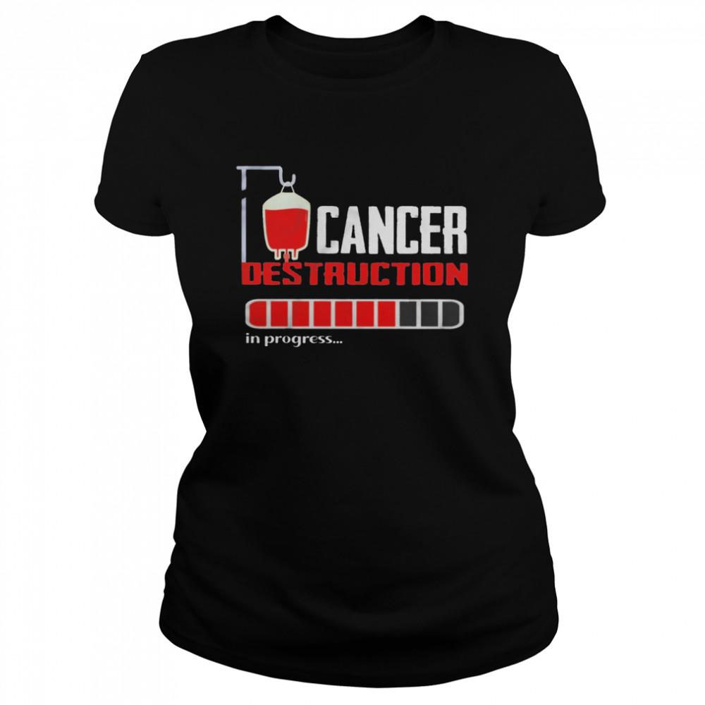 cancer destruction in progress shirt classic womens t shirt