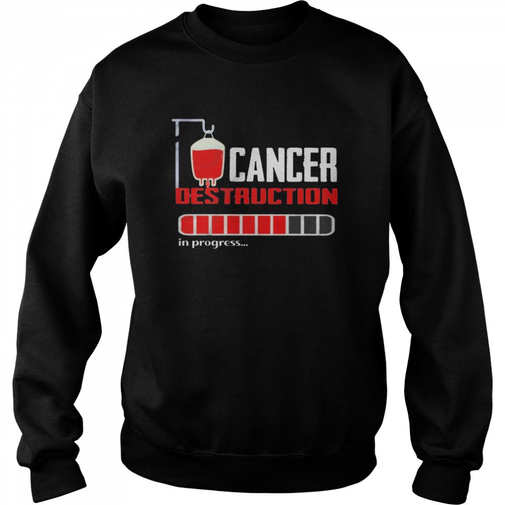 cancer destruction in progress shirt unisex sweatshirt