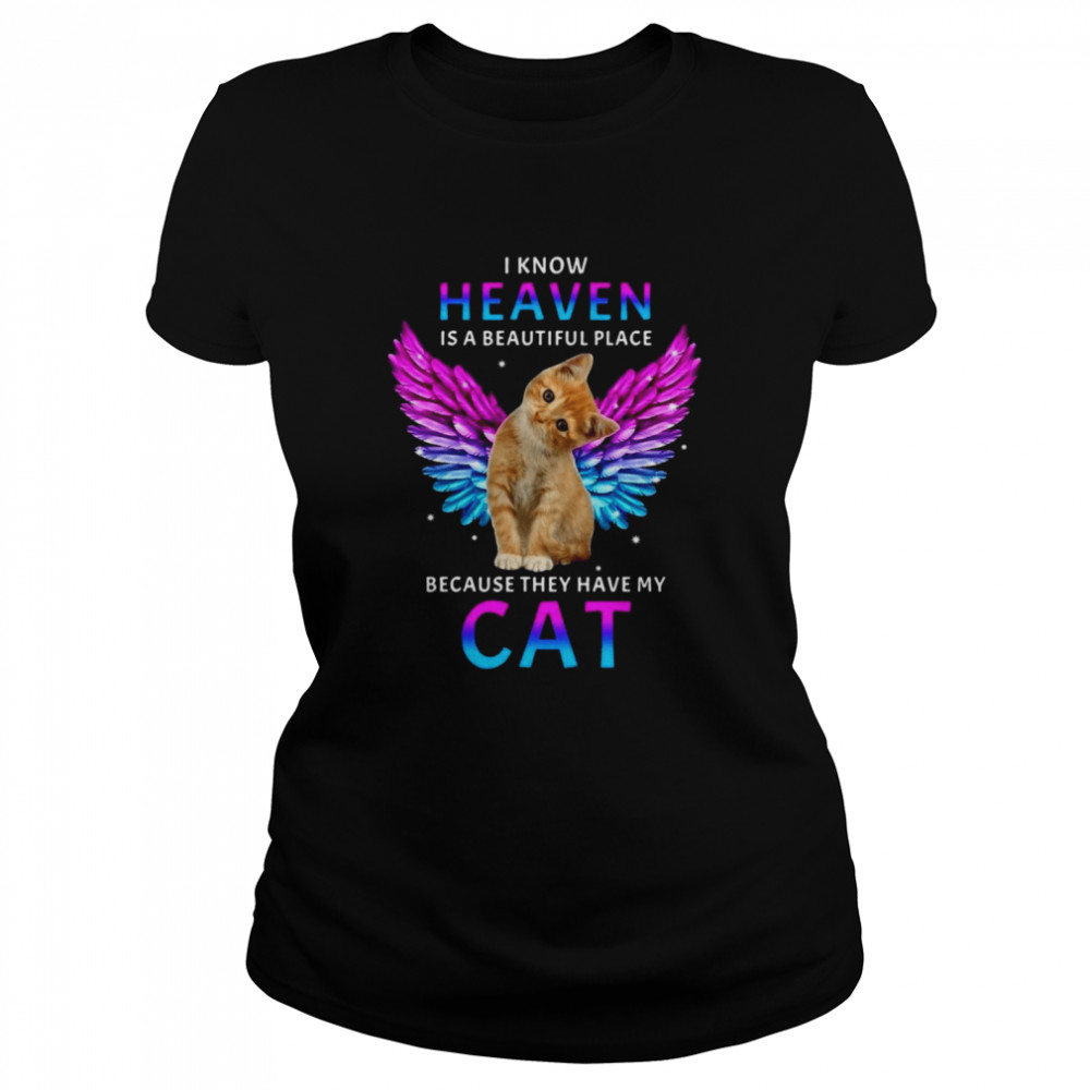 cat angel i know heaven is a beautiful place because they have my cat t shirt classic womens t shirt