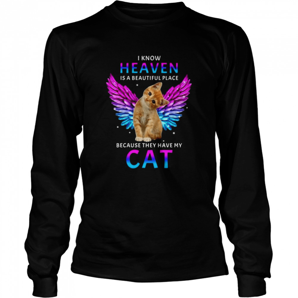 cat angel i know heaven is a beautiful place because they have my cat t shirt long sleeved t shirt