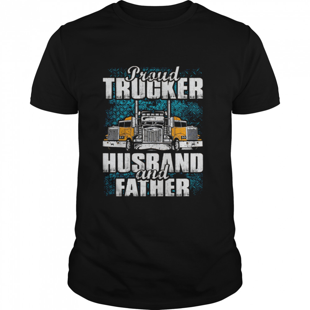 Proud Trucker Husband And Father shirt