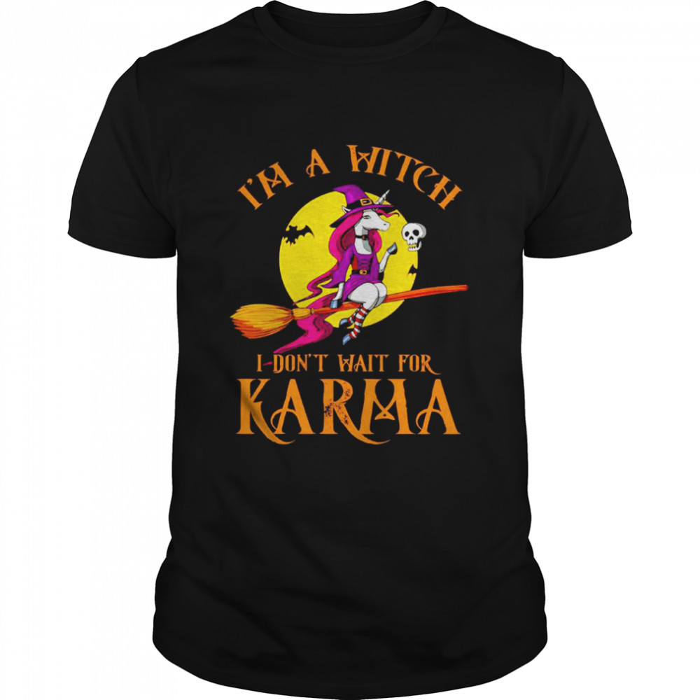 Unicorn Witch Riding Broom I'm a witch don't wait for Karma Halloween shirt