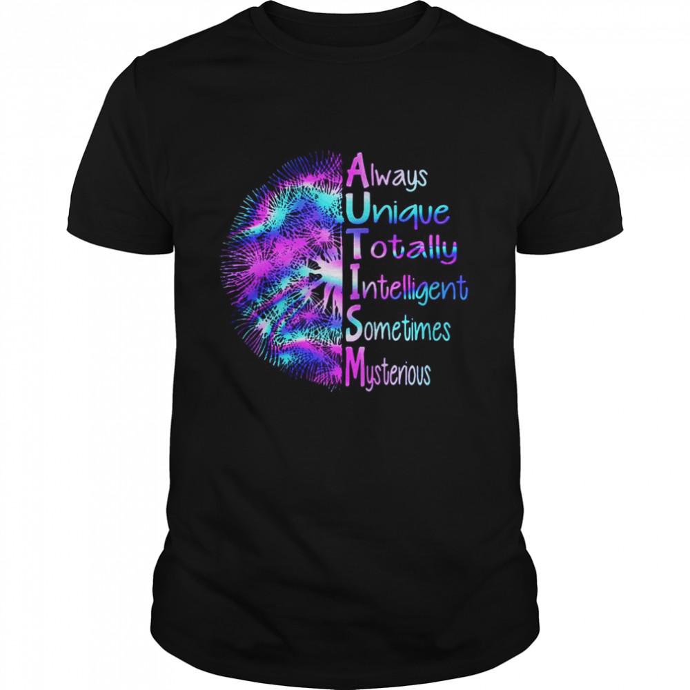Autism Dandelion Always Unique Totally Interesting Sometimes Mysterious Shirt