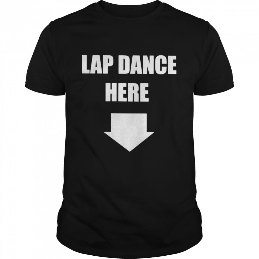 Lap dance here arrow down shirt