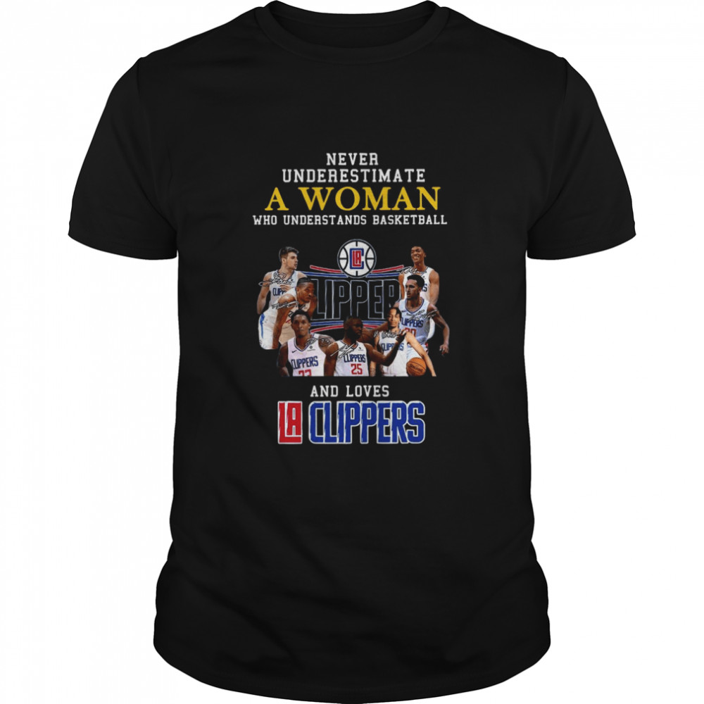 Never underestimate a woman who understands Basketball and loves Los Angeles Clippers signatures shirt