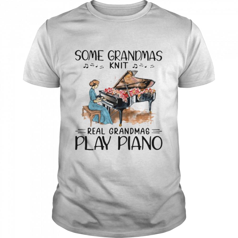 Some Grandmas Knit Real Grandmas Play Piano Shirt