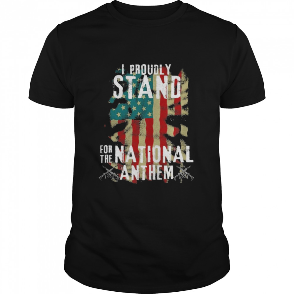 I Proudly Stand For The National Anthem American flag shirt