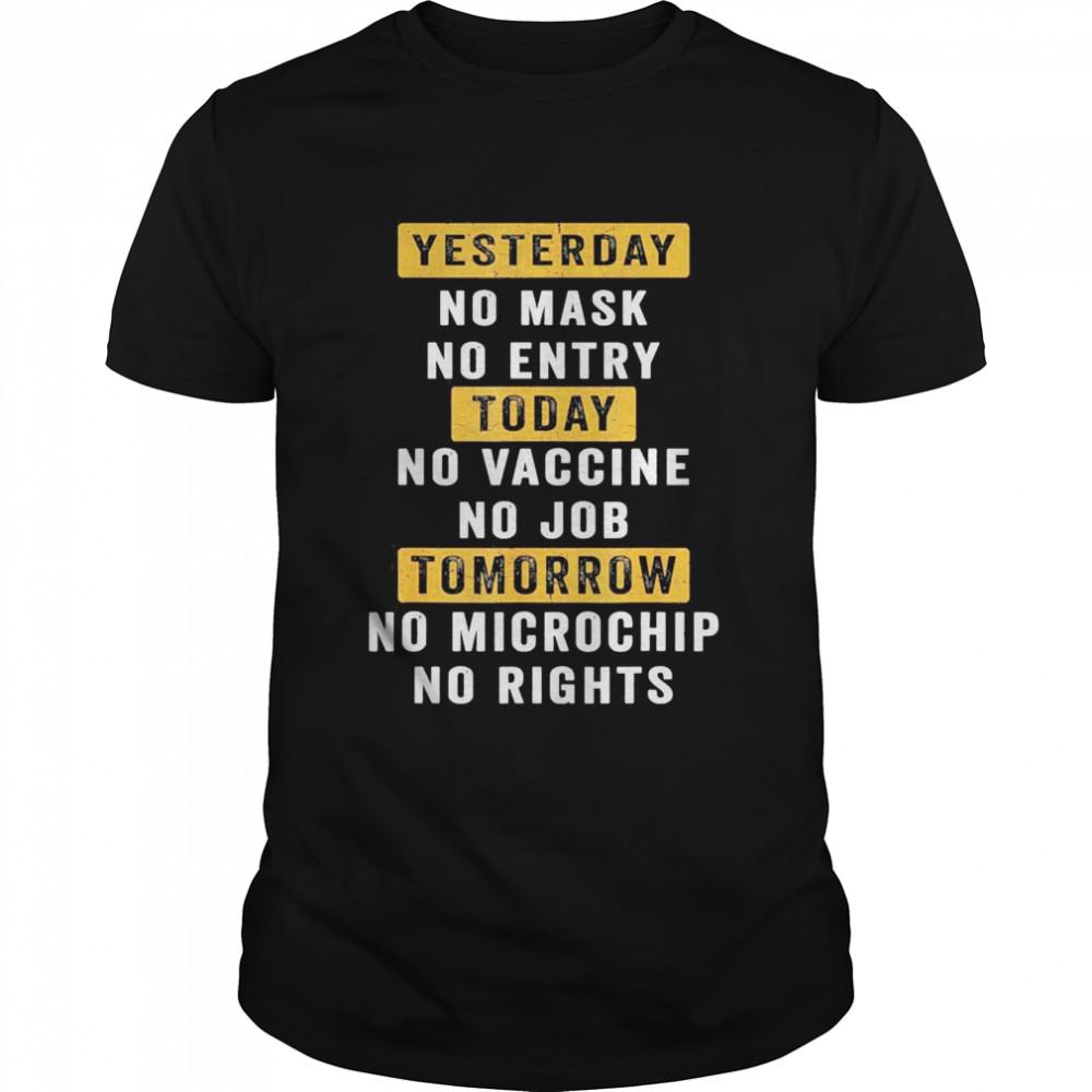 Yesterday No Mask No Entry Today No Vaccine No Job shirt