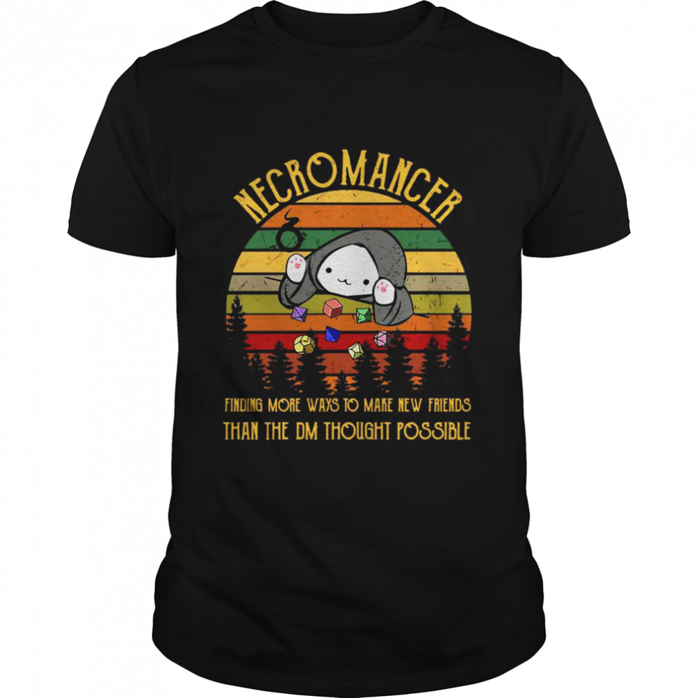 Necromancer Finding More Ways To Make New Friends Than The DM Thought Possible Vintage Shirt