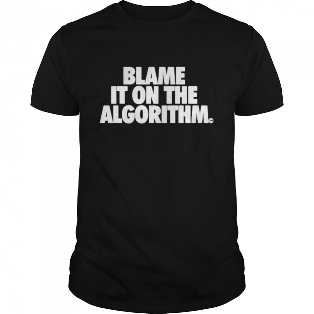 Best blame it on the algorithm shirt
