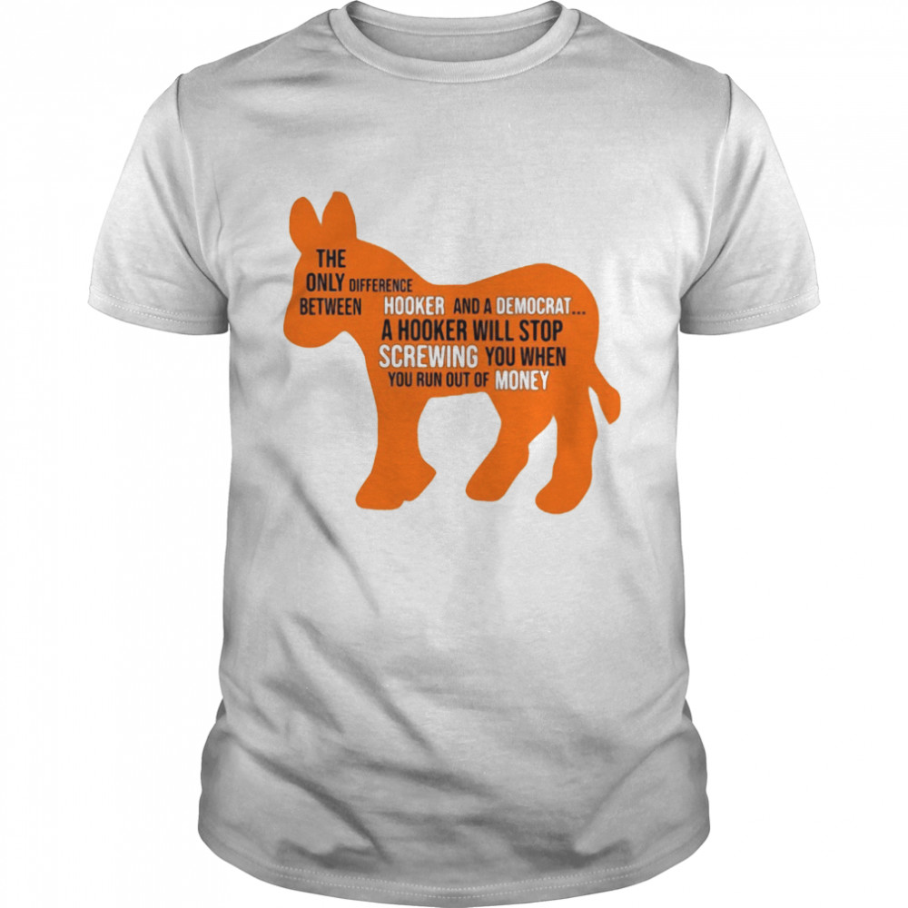 Donkey the only between difference hooker and a democrat shirt