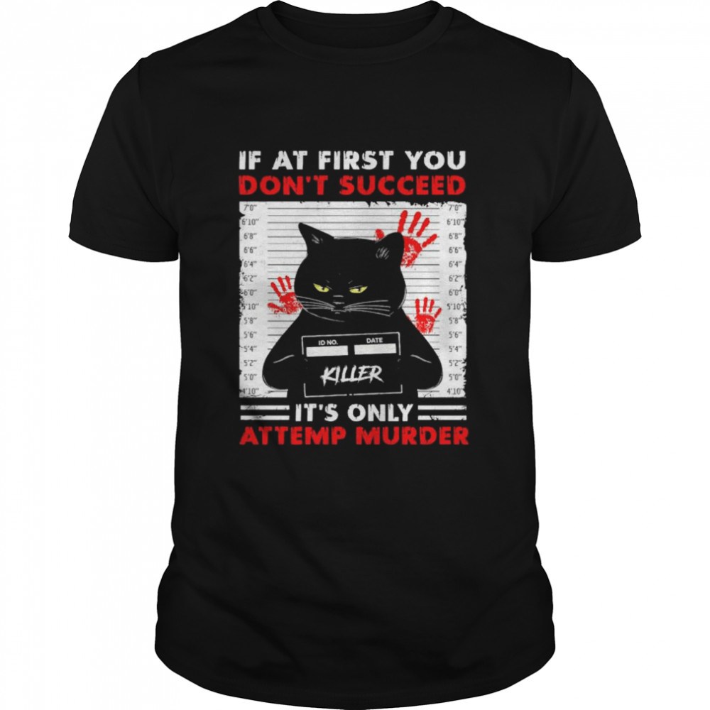 Black Cat Killer if at first You don't succeed it's only attemp murder shirt Classic Men's T-shirt